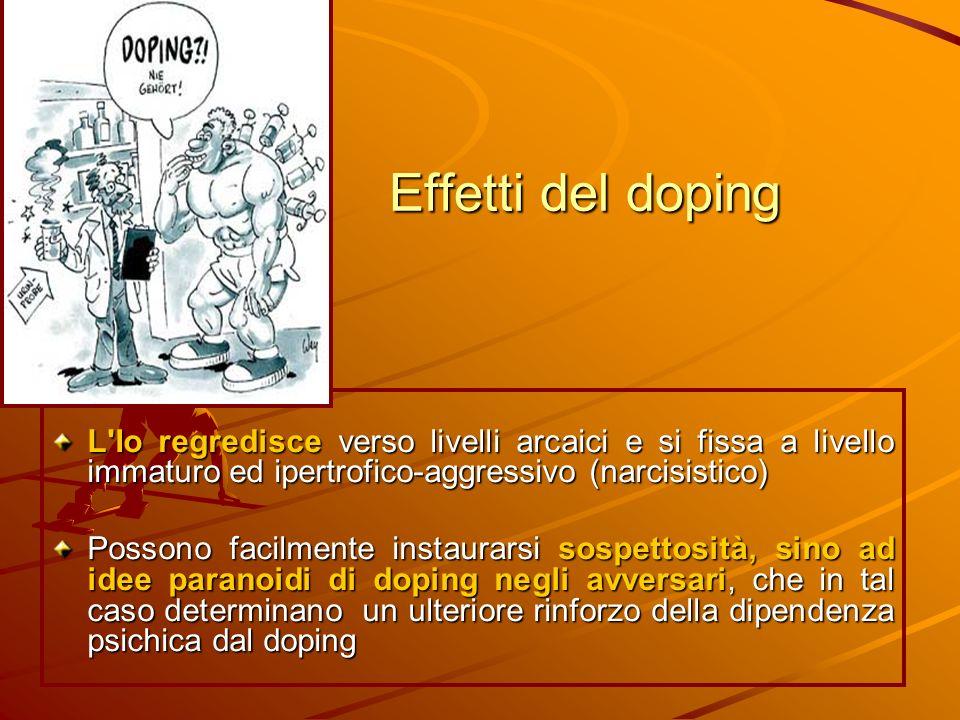 Effetti del doping L Io regredisce verso livelli arcaici e si fissa a livello immaturo ed ipertrofico-aggressivo (narcisistico)