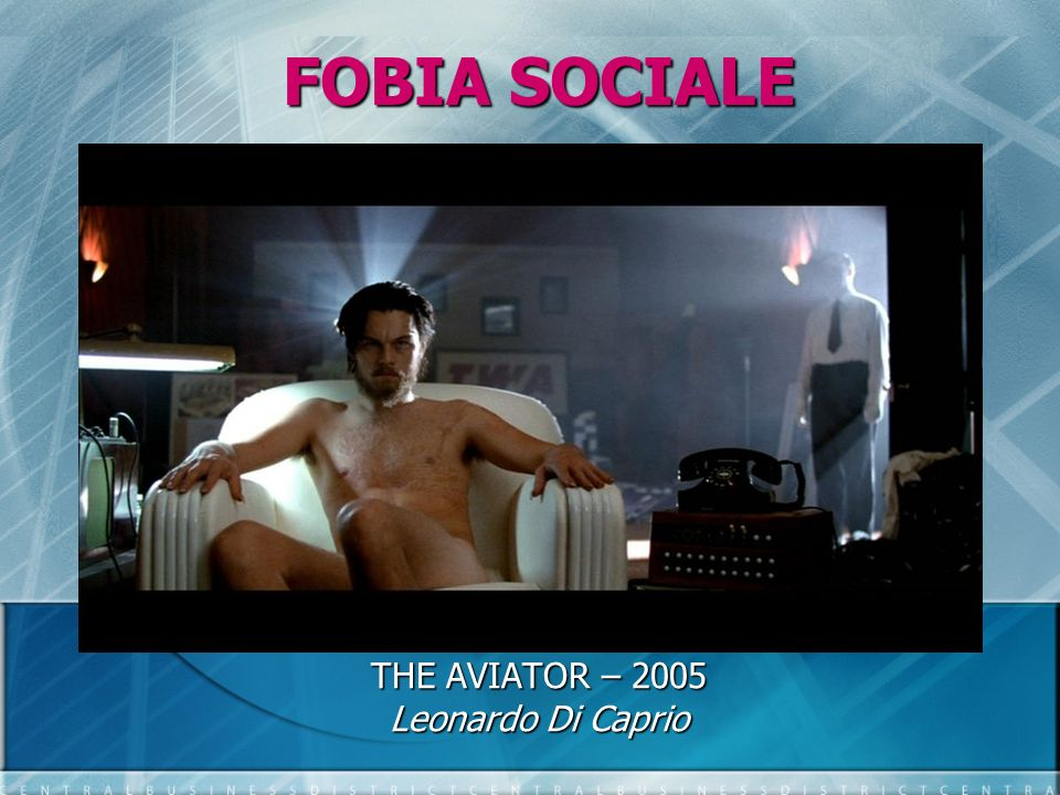 FOBIA SOCIALE THE AVIATOR – 2005 Leonardo Di Caprio