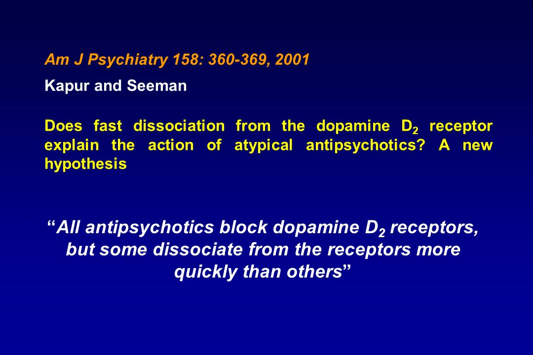 Am J Psychiatry 158: 360-369, 2001 Kapur and Seeman.