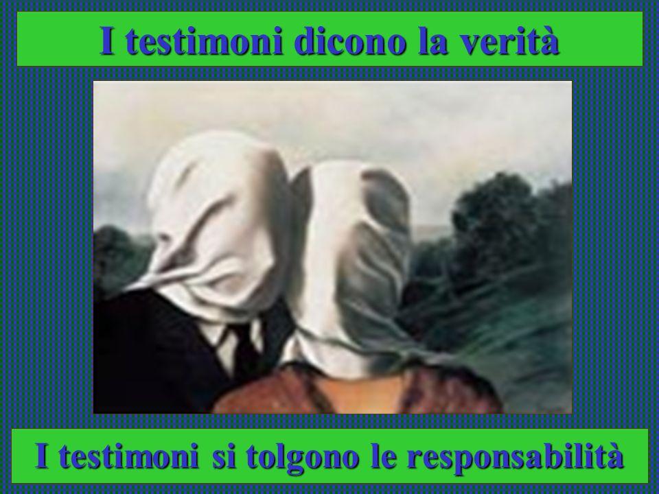 I testimoni si tolgono le responsabilità