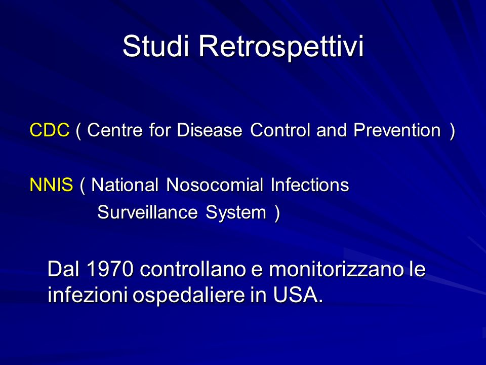 Studi Retrospettivi CDC ( Centre for Disease Control and Prevention ) NNIS ( National Nosocomial Infections.