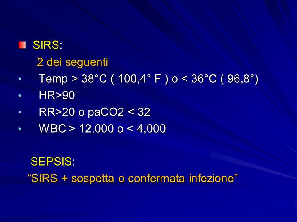 SIRS: 2 dei seguenti Temp > 38°C ( 100,4° F ) o < 36°C ( 96,8°)