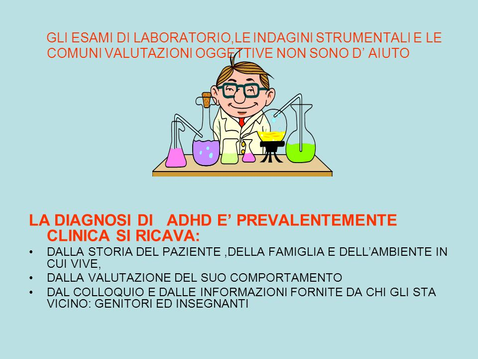 LA DIAGNOSI DI ADHD E' PREVALENTEMENTE CLINICA SI RICAVA: