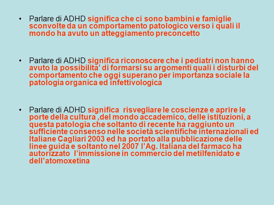 Parlare di ADHD significa che ci sono bambini e famiglie sconvolte da un comportamento patologico verso i quali il mondo ha avuto un atteggiamento preconcetto