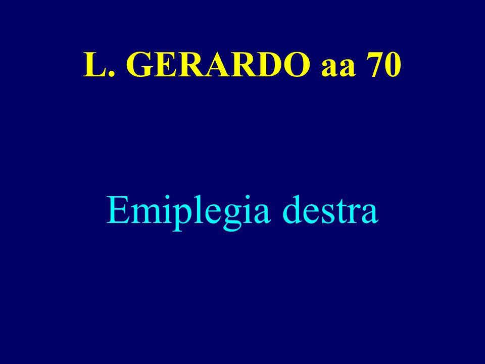L. GERARDO aa 70 Emiplegia destra