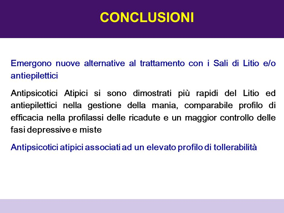 CONCLUSIONI Emergono nuove alternative al trattamento con i Sali di Litio e/o antiepilettici.