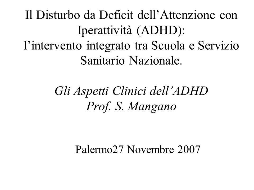 Il Disturbo da Deficit dell'Attenzione con Iperattività (ADHD): l'intervento integrato tra Scuola e Servizio Sanitario Nazionale. Gli Aspetti Clinici dell'ADHD Prof. S. Mangano