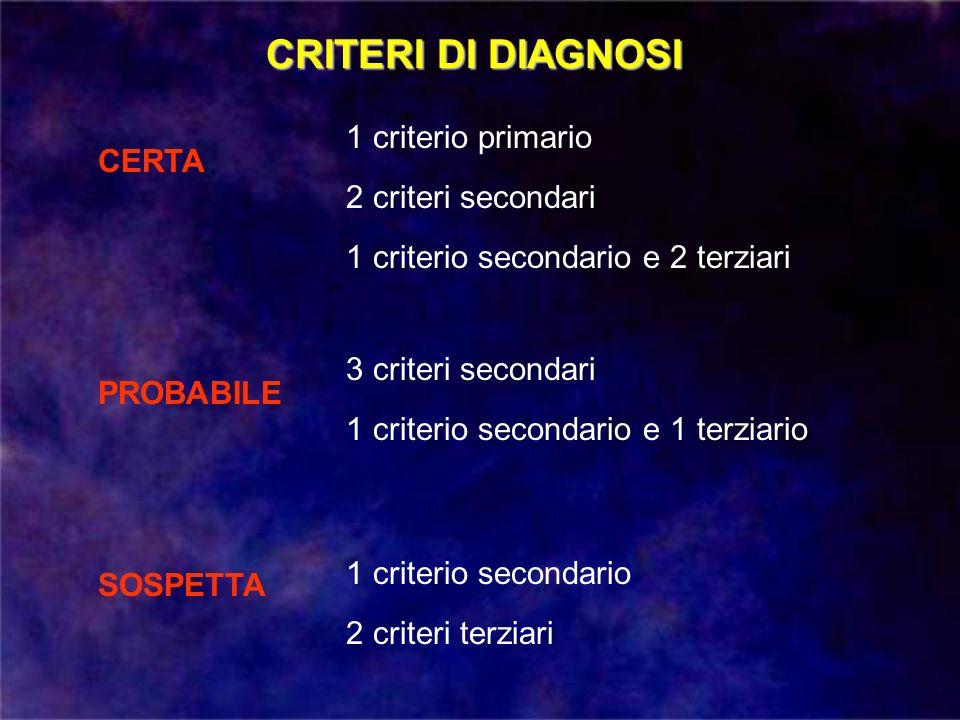 CRITERI DI DIAGNOSI 1 criterio primario CERTA 2 criteri secondari