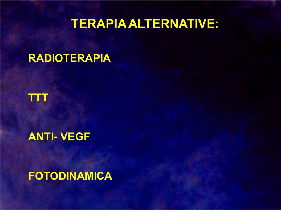 TERAPIA ALTERNATIVE: RADIOTERAPIA TTT ANTI- VEGF FOTODINAMICA