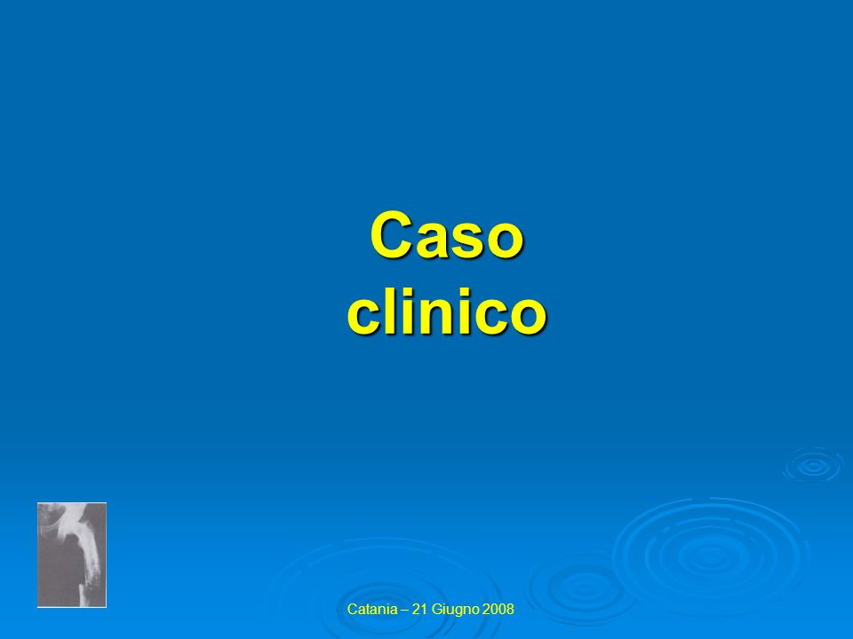 Caso clinico Catania – 21 Giugno 2008