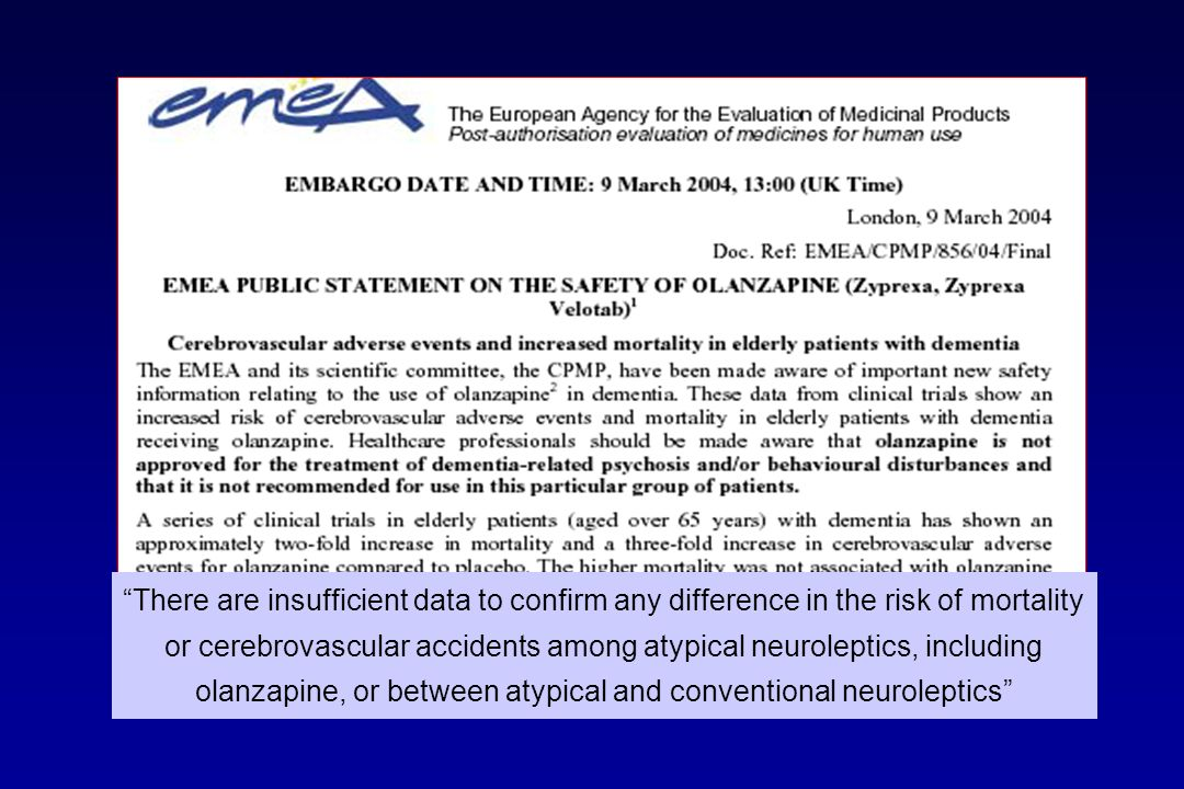 There are insufficient data to confirm any difference in the risk of mortality or cerebrovascular accidents among atypical neuroleptics, including olanzapine, or between atypical and conventional neuroleptics
