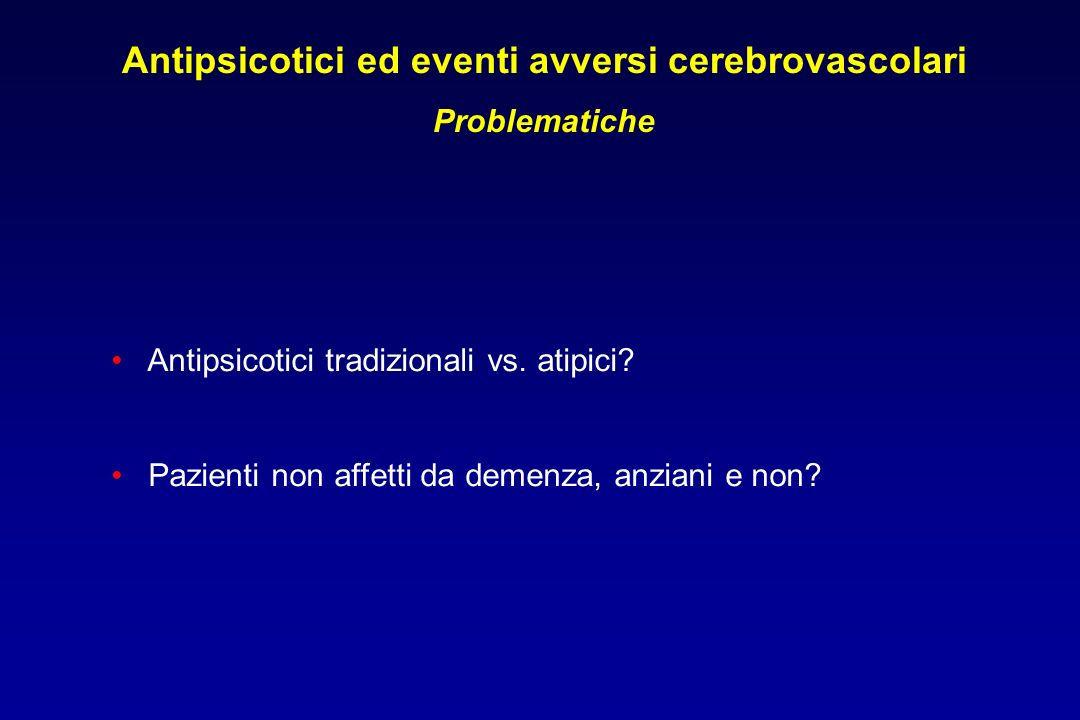 Antipsicotici ed eventi avversi cerebrovascolari Problematiche