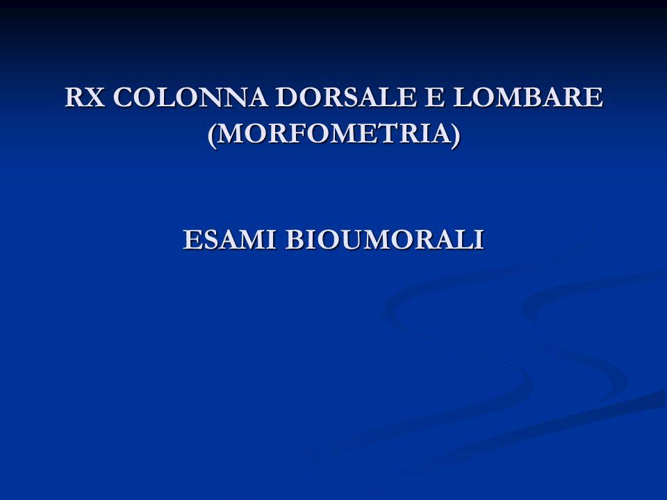 RX COLONNA DORSALE E LOMBARE (MORFOMETRIA) ESAMI BIOUMORALI
