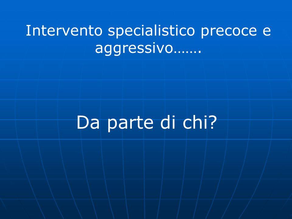 Intervento specialistico precoce e aggressivo…….