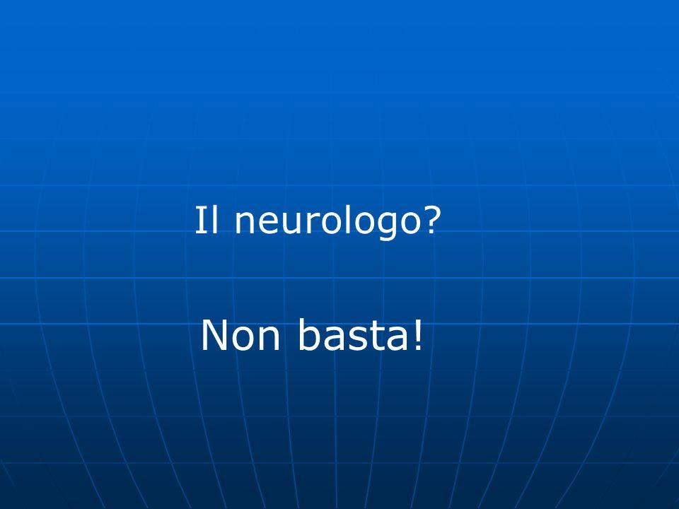 Il neurologo Non basta!