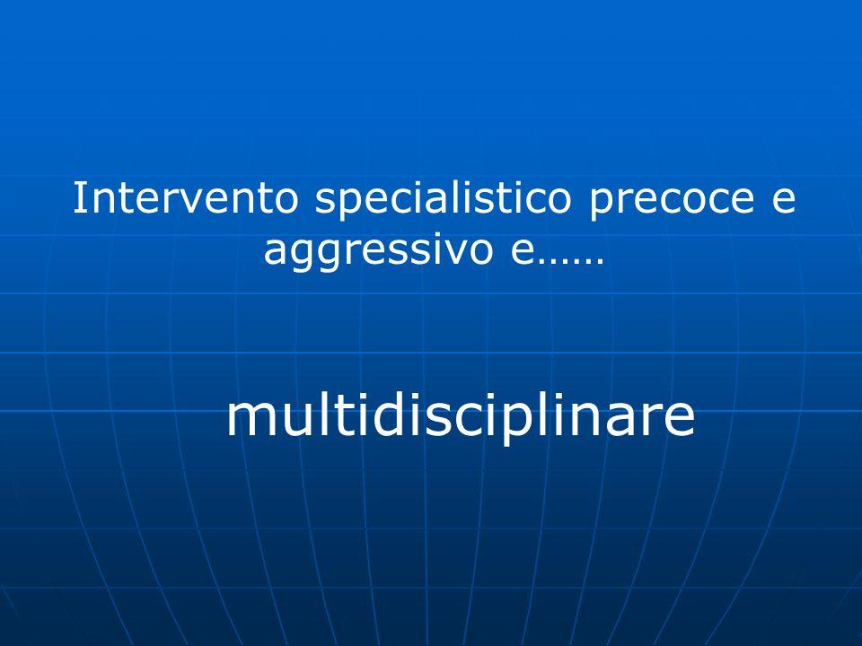 Intervento specialistico precoce e aggressivo e……