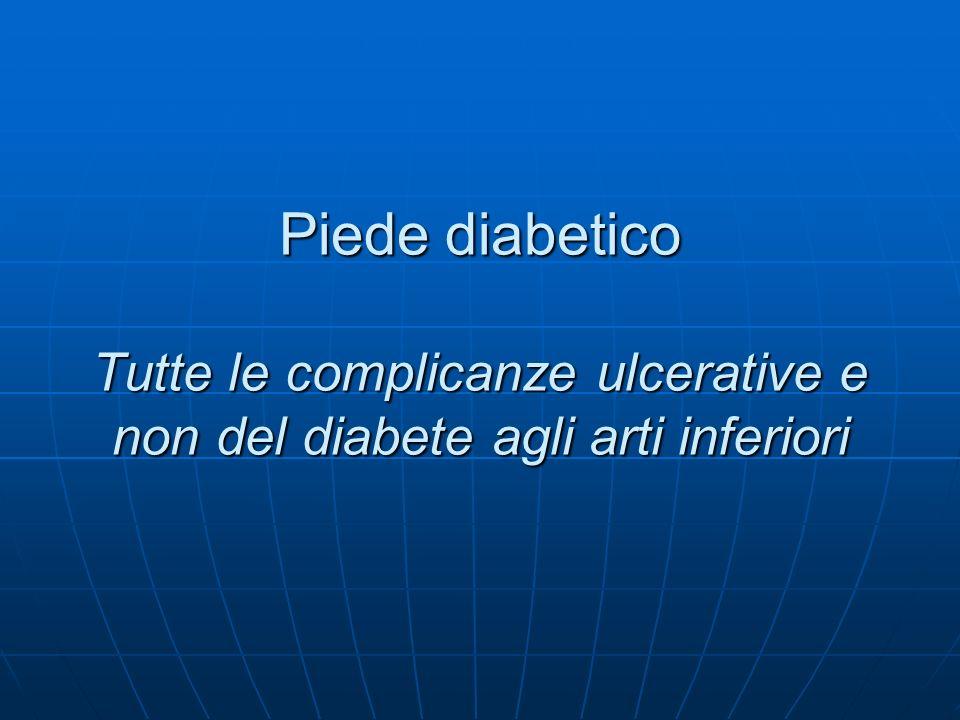Piede diabetico Tutte le complicanze ulcerative e non del diabete agli arti inferiori