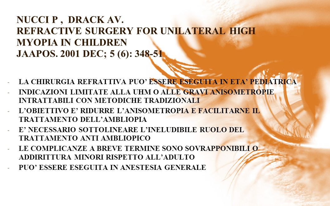 NUCCI P , DRACK AV. REFRACTIVE SURGERY FOR UNILATERAL HIGH MYOPIA IN CHILDREN JAAPOS. 2001 DEC; 5 (6): 348-51