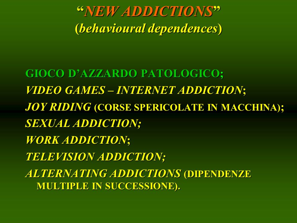 NEW ADDICTIONS (behavioural dependences)