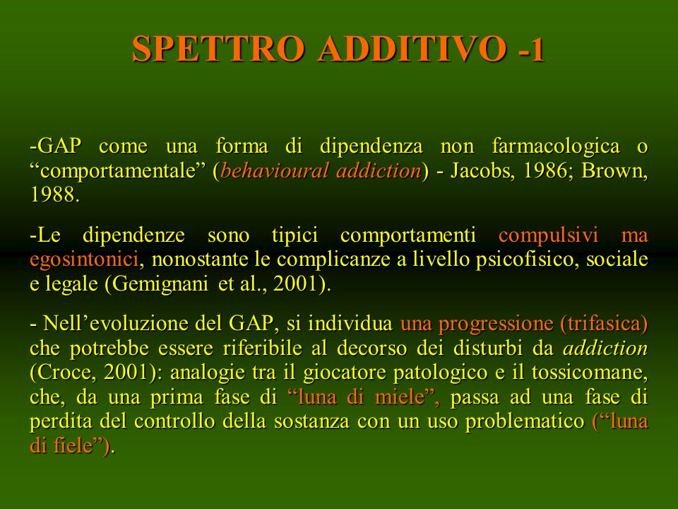 SPETTRO ADDITIVO -1GAP come una forma di dipendenza non farmacologica o comportamentale (behavioural addiction) - Jacobs, 1986; Brown, 1988.