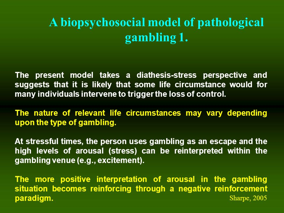 A biopsychosocial model of pathological gambling 1.