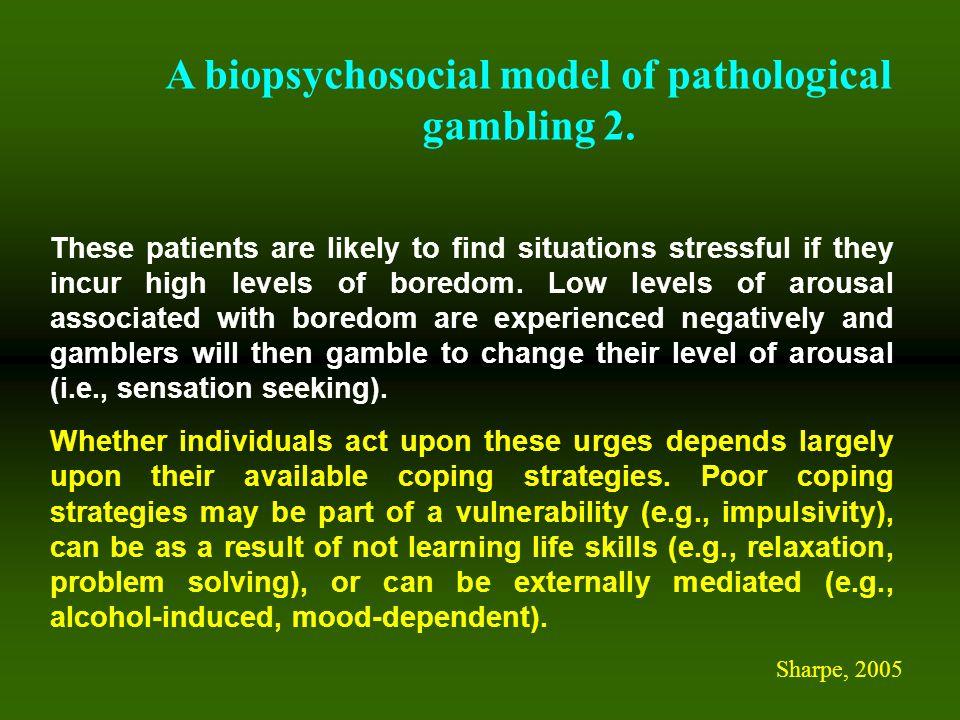 A biopsychosocial model of pathological gambling 2.