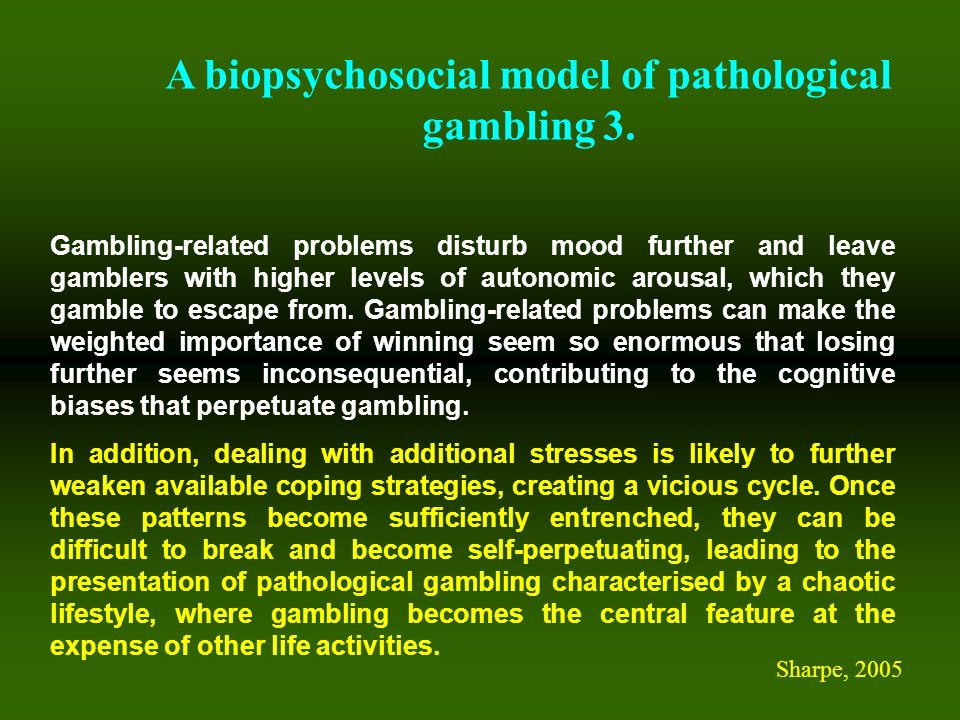 A biopsychosocial model of pathological gambling 3.