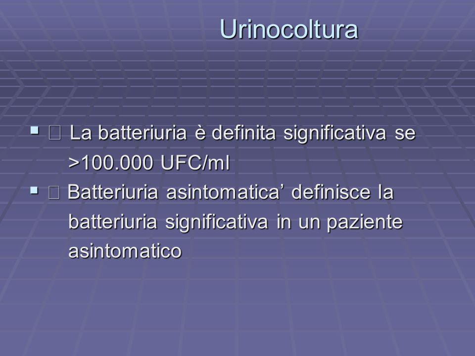 Urinocoltura  La batteriuria è definita significativa se