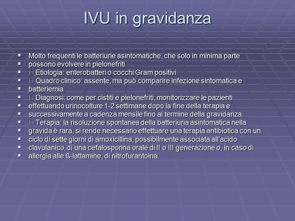 IVU in gravidanza Molto frequenti le batteriurie asintomatiche, che solo in minima parte. possono evolvere in pielonefriti.
