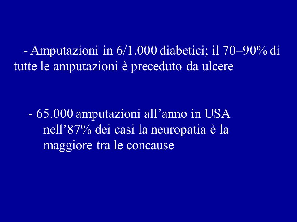 - Amputazioni in 6/1.000 diabetici; il 70–90% di tutte le amputazioni è preceduto da ulcere