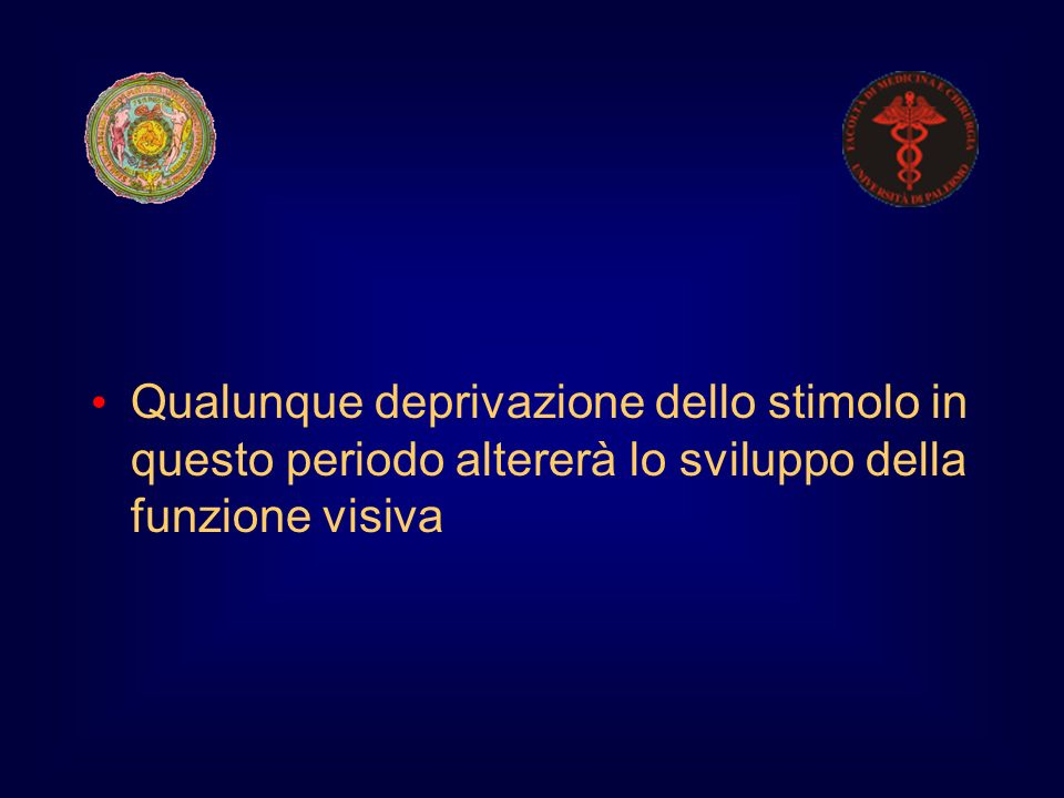 Qualunque deprivazione dello stimolo in questo periodo altererà lo sviluppo della funzione visiva