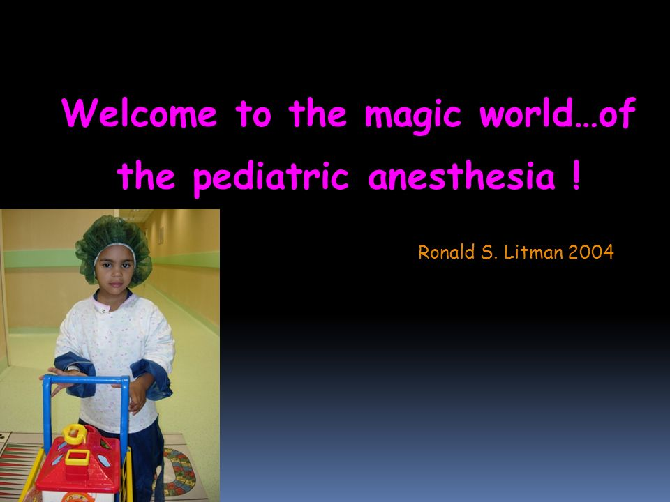 Welcome to the magic world…of the pediatric anesthesia !