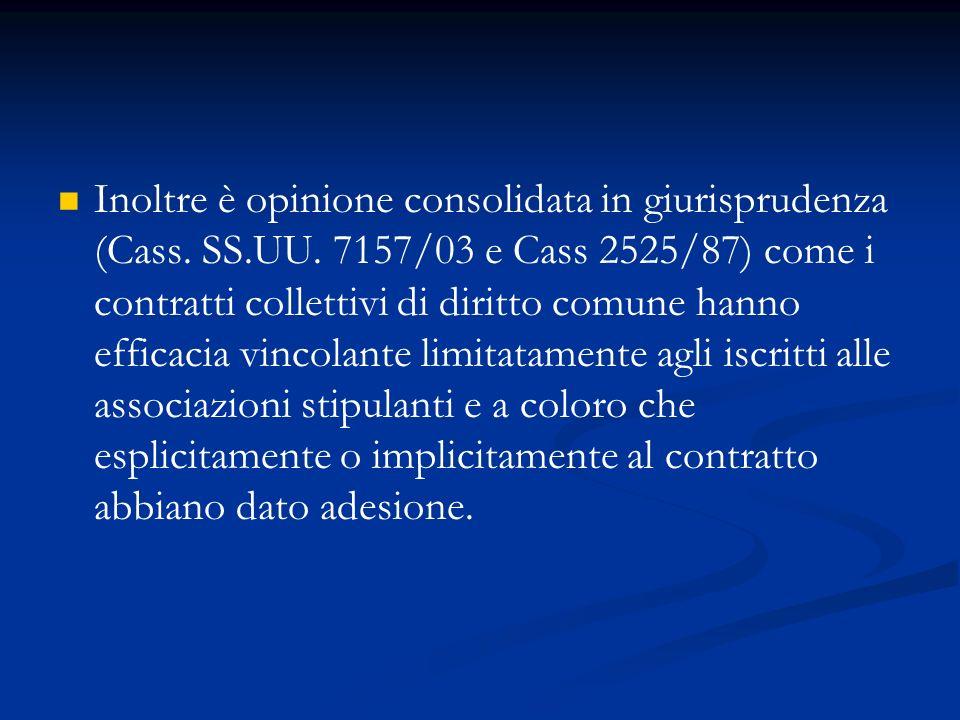 Inoltre è opinione consolidata in giurisprudenza (Cass. SS. UU