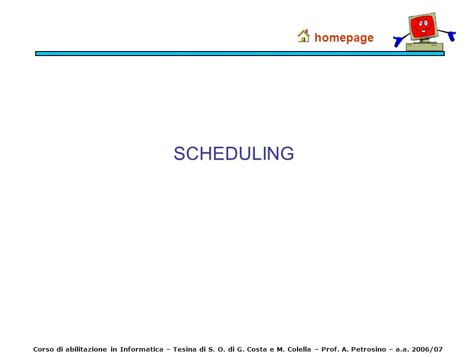 homepage SCHEDULING. Corso di abilitazione in Informatica – Tesina di S.