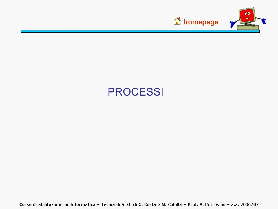 homepage PROCESSI. Corso di abilitazione in Informatica – Tesina di S.