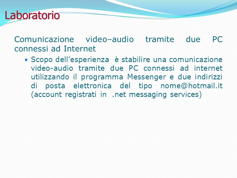 Laboratorio Comunicazione video–audio tramite due PC connessi ad Internet.