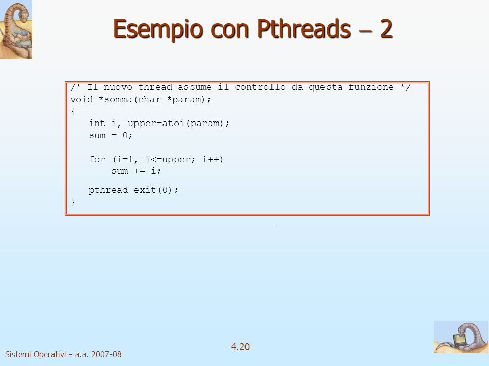 Esempio con Pthreads  2 /* Il nuovo thread assume il controllo da questa funzione */ void *somma(char *param);