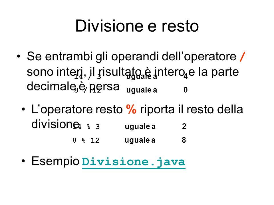 Divisione e resto Se entrambi gli operandi dell'operatore / sono interi, il risultato è intero e la parte decimale è persa.