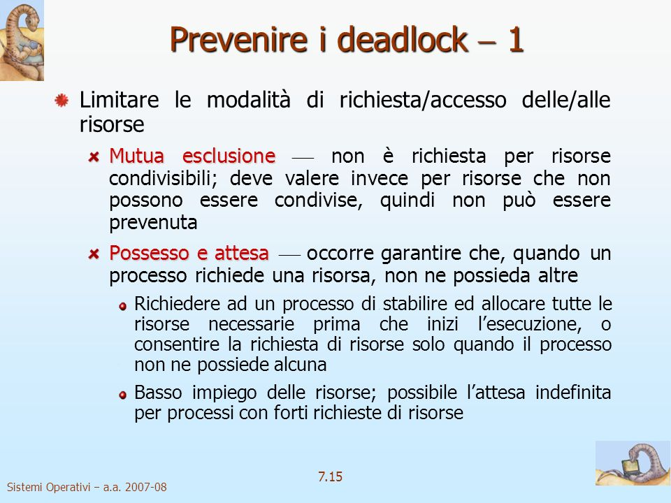 Prevenire i deadlock  1Limitare le modalità di richiesta/accesso delle/alle risorse.