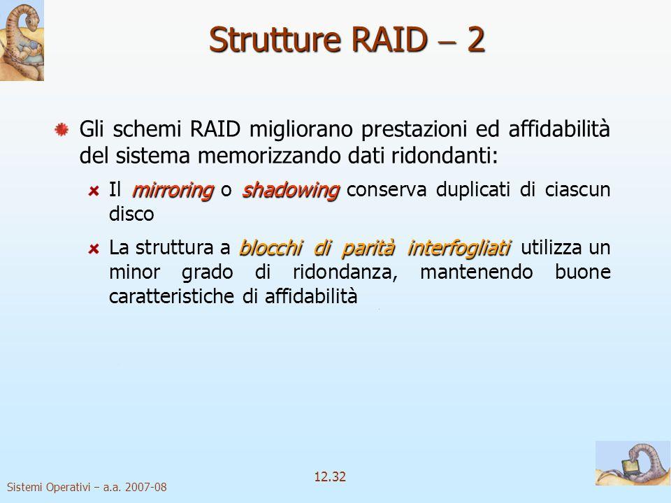 Strutture RAID  2 Gli schemi RAID migliorano prestazioni ed affidabilità del sistema memorizzando dati ridondanti: