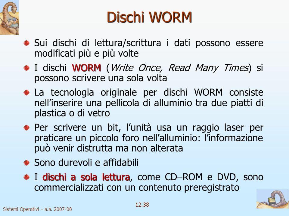 Dischi WORM Sui dischi di lettura/scrittura i dati possono essere modificati più e più volte.