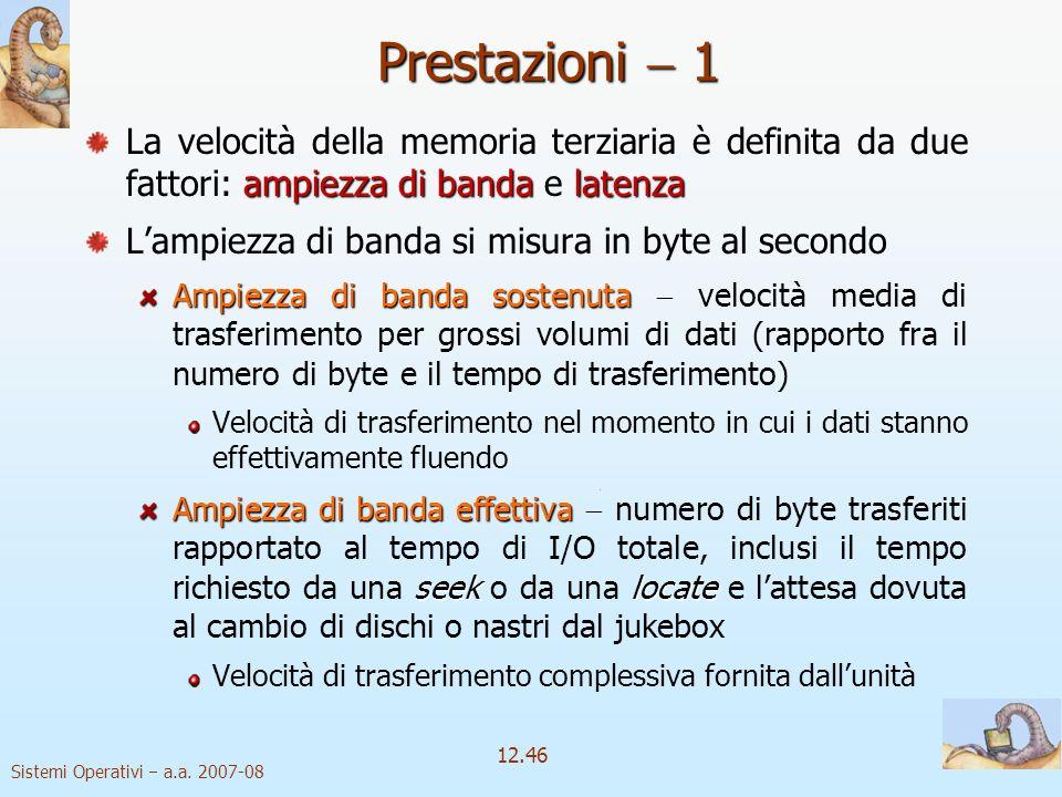 Prestazioni  1 La velocità della memoria terziaria è definita da due fattori: ampiezza di banda e latenza.