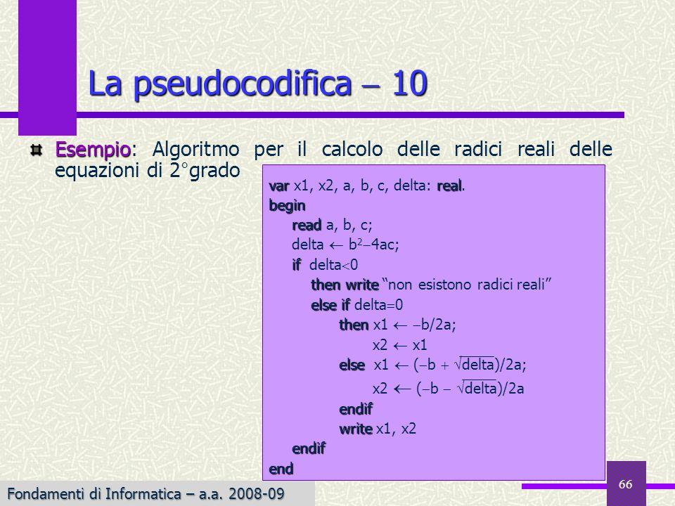 La pseudocodifica  10 Esempio: Algoritmo per il calcolo delle radici reali delle equazioni di 2°grado.