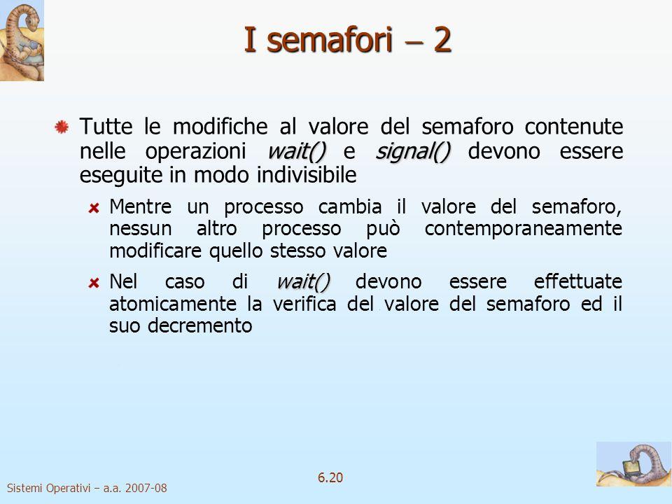 I semafori  2 Tutte le modifiche al valore del semaforo contenute nelle operazioni wait() e signal() devono essere eseguite in modo indivisibile.