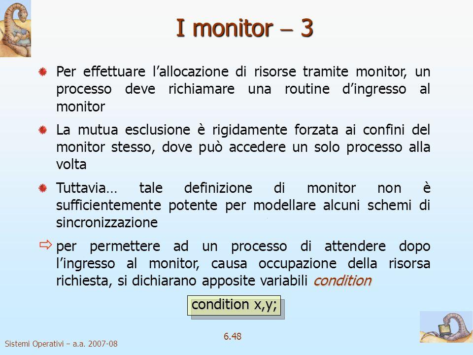 I monitor  3 Per effettuare l'allocazione di risorse tramite monitor, un processo deve richiamare una routine d'ingresso al monitor.