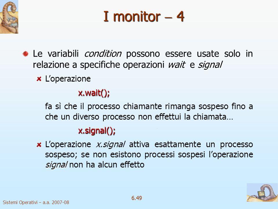 I monitor  4 Le variabili condition possono essere usate solo in relazione a specifiche operazioni wait e signal.