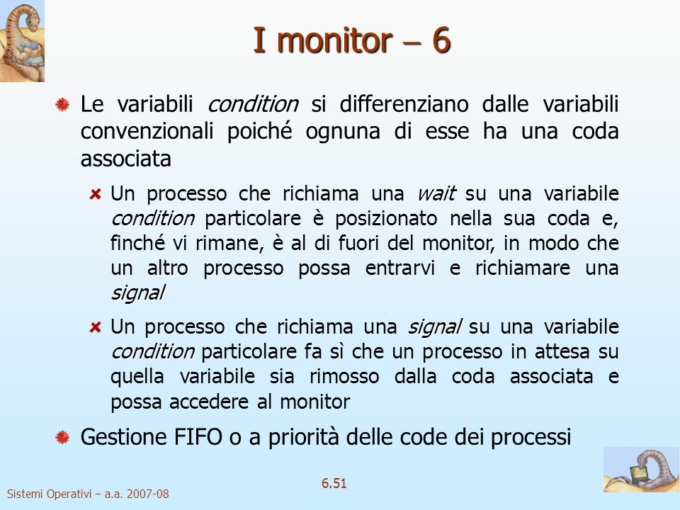 I monitor  6 Le variabili condition si differenziano dalle variabili convenzionali poiché ognuna di esse ha una coda associata.