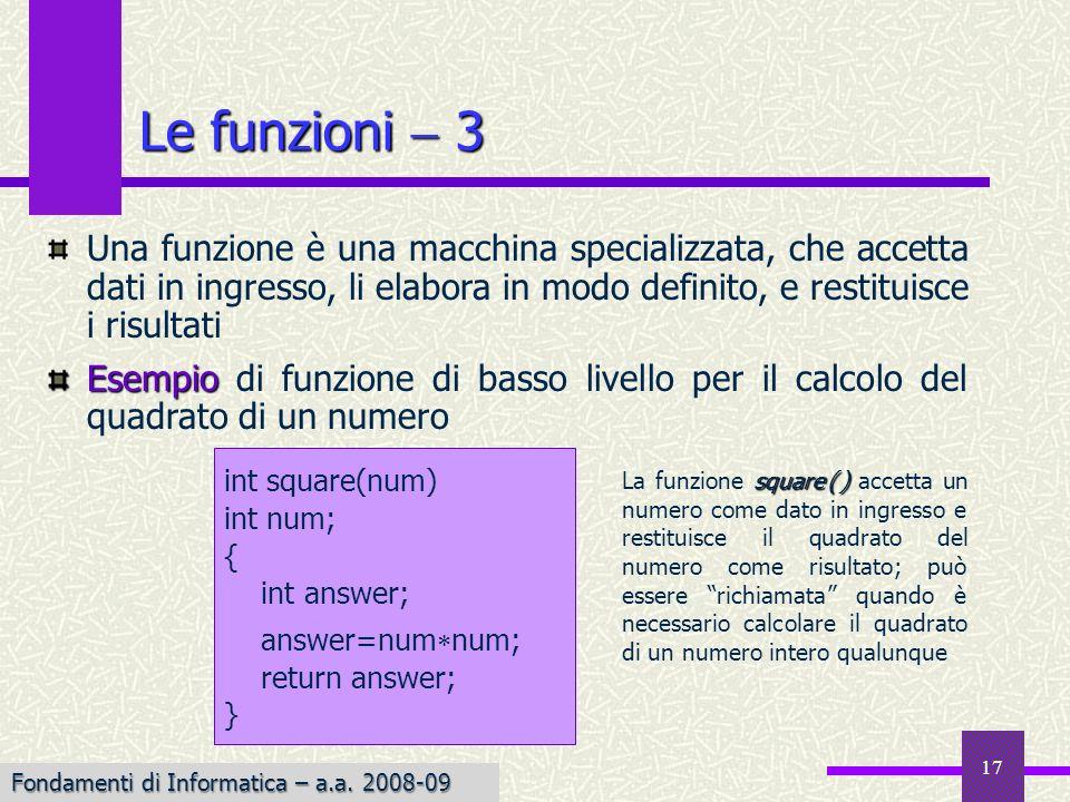 Le funzioni  3 Una funzione è una macchina specializzata, che accetta dati in ingresso, li elabora in modo definito, e restituisce i risultati.