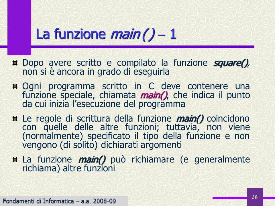 La funzione main ( )  1 Dopo avere scritto e compilato la funzione square(), non si è ancora in grado di eseguirla.