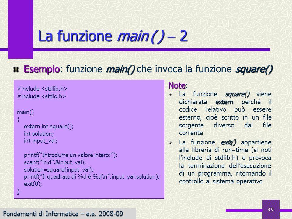 La funzione main ( )  2 Esempio: funzione main() che invoca la funzione square() #include <stdlib.h>